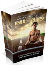 The Complete Compendium Of Everything Related To Health And Wellness